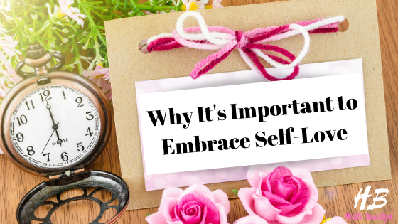 Why It's Important to Embrace Self-Love (Day #1 of Stop Your Inner Naysayer with Self LoveSeries)