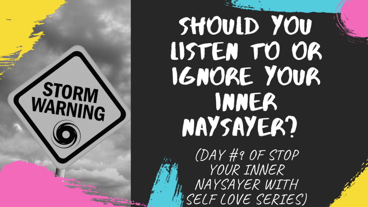 SHould you listen to or ignore your inner naysayer? (DAY #9 OF STOP YOUR INNER NAYSAYER WITH SELF LOVESERIES)